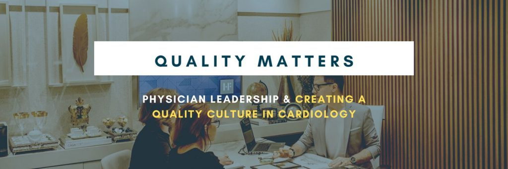 Physician Leadership and Creating a Quality Culture in Cardiology