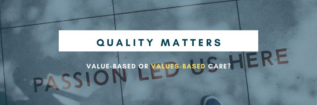 Quality Matters: Value-based or Values-based Care?
