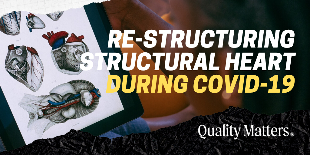 Restructuring Structural Heart - Cardiology During COVID-19 (Quality Matters).