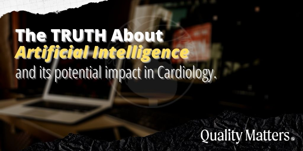 The TRUTH about Artificial Intelligence and its potential impact in cardiology. - Quality Matters
