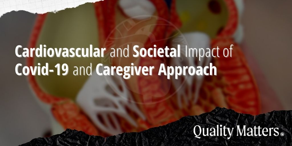 Cardiovascular and Societal Impact of COVID-19 and Caregiver Approach - Quality Matters